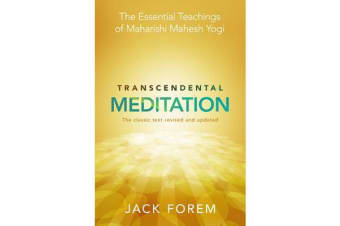 Transcendental Meditation - The Essential Teachings Of Maharishi Mahesh Yogi. Revised And Updated For The 21St Century