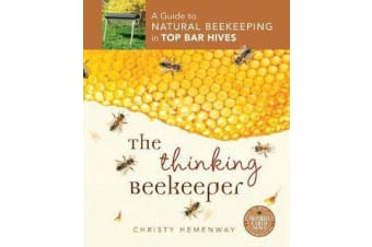 The Thinking Beekeeper - A Guide to Natural Beekeeping in Top Bar Hives