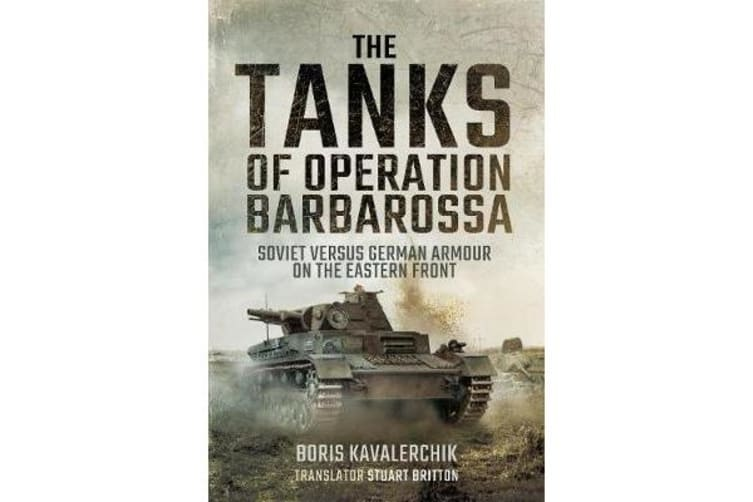 The Tanks of Operation Barbarossa - Soviet versus German Armour on the Eastern Front