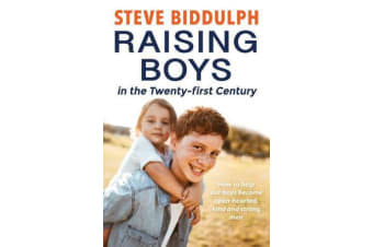 Raising Boys in the 21st Century - How to help our boys become open-hearted, kind and strong men