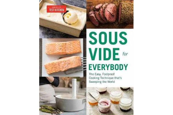 Sous Vide for Everybody - The Easy, Foolproof Cooking Technique That's Sweeping the World