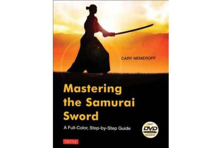 Mastering the Samurai Sword - A Full-Color, Step-By-Step Guide [Dvd Included]