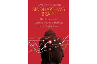 Siddhartha's Brain - The Science of Meditation, Mindfulness and Enlightenment