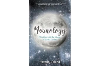 Moonology - Working with the Magic of Lunar Cycles