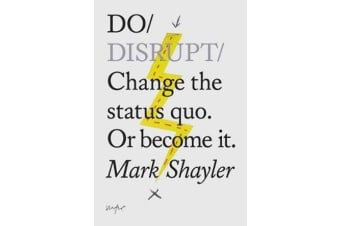 Do Disrupt - Change the Status Quo or Become it