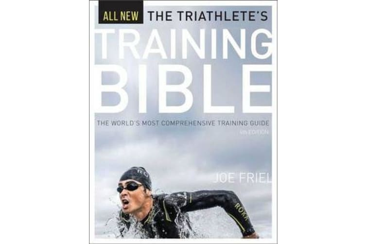 Triathlete's Training Bible - The World's Most Comprehensive Training Guide, 4th Ed.