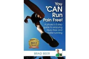 You Can Run Pain Free! - A Physio's 5 Step Guide to Enjoying Injury-Free and Faster Running