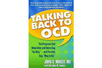 "Talking Back to OCD - The Program That Helps Kids and Teens Say ""No Way"" - and Parents Say ""Way to Go"""