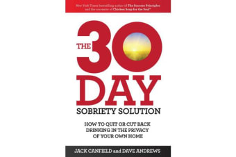 The 30-Day Sobriety Solution - How to Cut Back or Quit Drinking in the Privacy of Your Home