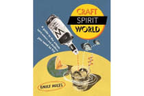 Craft Spirit World - A Guide to the Artisan Spirit-Makers and Distillers You Need to Try