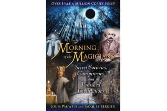 The Morning of the Magicians - Secret Societies, Conspiracies, and Vanished Civilizations