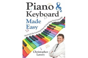 Piano & Keyboard Made Easy - Shortcuts for Learning Piano & Sounding Good Instantly