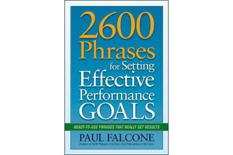 2600 Phrases for Setting Effective Performance Goals: Ready-to-Use Phrases That Really Get Results - Ready-to-Use Phrases That Really Get Results