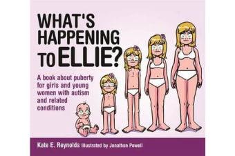 What's Happening to Ellie? - A Book About Puberty for Girls and Young Women with Autism and Related Conditions
