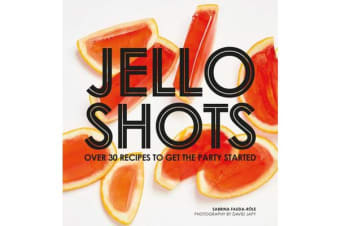 Jello Shots - Over 30 recipes to get the party started