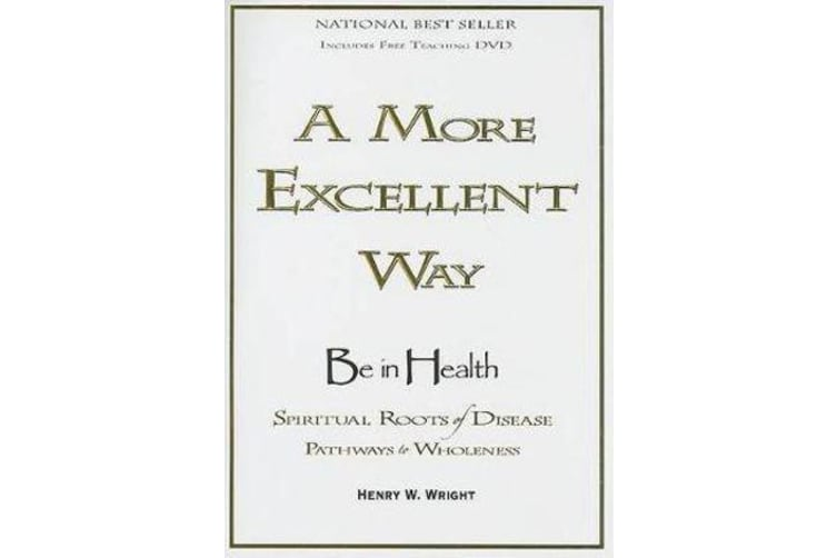 A More Excellent Way - Spiritual Roots of Disease, Pathways to Wholeness