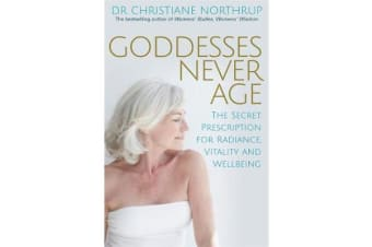 Goddesses Never Age - The Secret Prescription for Radiance, Vitality and Wellbeing
