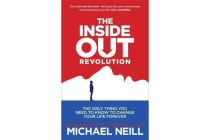 The Inside-Out Revolution - The Only Thing You Need to Know to Change Your Life Forever