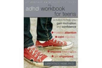 The ADHD Workbook for Teens - Activities to Help You Gain Motivation and Confidence