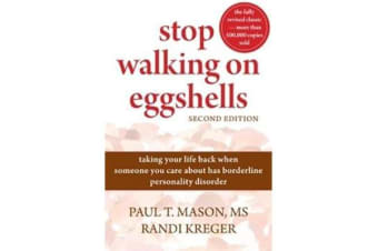 Stop Walking On Eggshells - Taking Your Life Back When Someone You Care About Has Borderline Personality Disorder