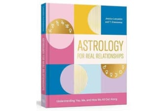 Astrology for Real Relationships - Understanding You, Me, and How We All Get Along