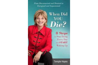 When Did You Die? - Steps to Stop Dying Every Day and Start Waking Up