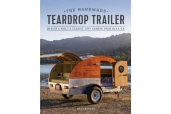 Handmade Teardrop Trailer - Design and Build a Classic Tiny Camper