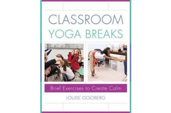 Classroom Yoga Breaks - Brief Exercises to Create Calm