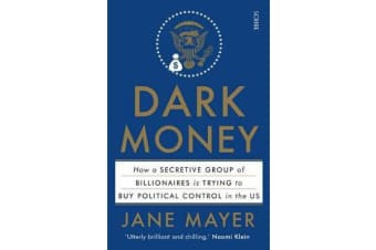 Dark Money - how a secretive group of billionaires is trying to buy political control in the US