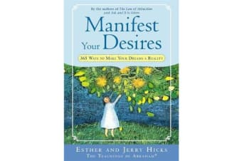 Manifest Your Desires - 365 Ways To Make Your Dreams A Reality