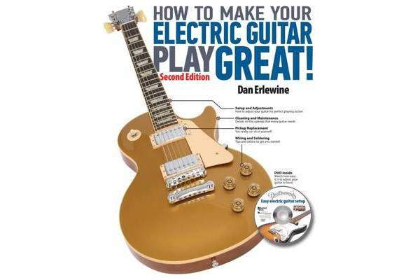 How to Make Your Electric Guitar Play Great - A Guitar Owner's Manual