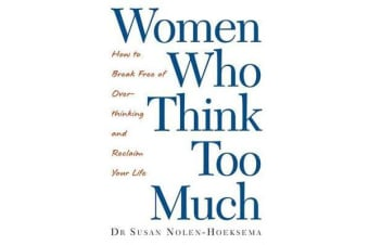 Women Who Think Too Much - How to break free of overthinking and reclaim your life