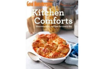 Good Housekeeping Kitchen Comforts - Heart-warming recipes for every day
