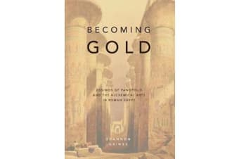 Becoming Gold - Zosimos of Panopolis and the Alchemical Arts in Roman Egypt