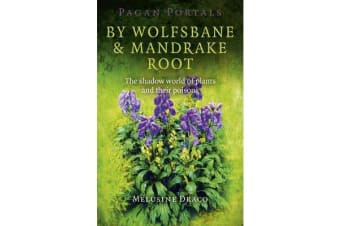 Pagan Portals - by Wolfsbane & Mandrake Root - The Shadow World of Plants and Their Poisons
