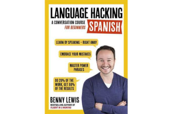 LANGUAGE HACKING SPANISH (Learn How to Speak Spanish - Right Away) - A Conversation Course for Beginners