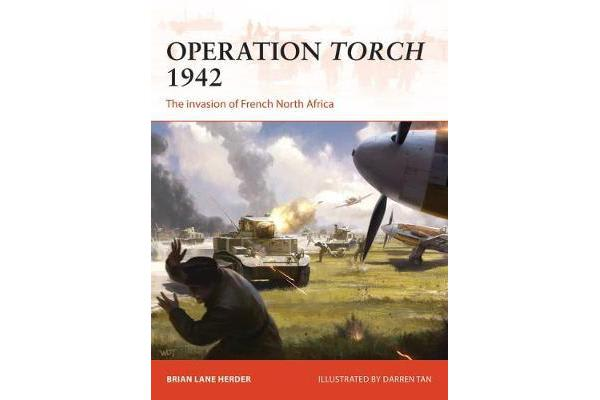 Operation Torch 1942 - The invasion of French North Africa