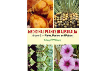 Medicinal Plants in Australia Volume 3 - Plants, Potions and Poisons