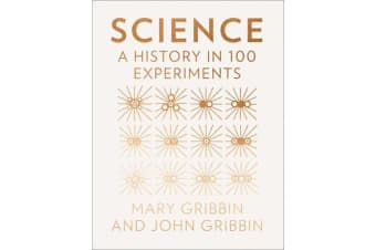 Science - A History in 100 Experiments