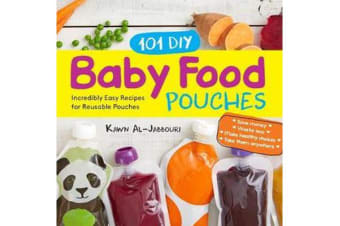 101 DIY Baby Food Pouches - Incredibly Easy Recipes for Reusable Pouches