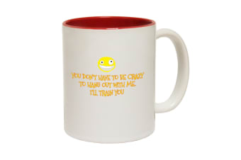 123T Funny Mugs - You Dont Have To Be Crazy Funny - Red Coffee Cup