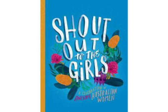 Shout Out to the Girls - A Celebration of Awesome Australian Women