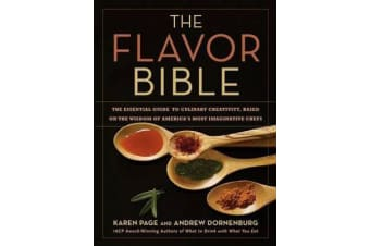 The Flavor Bible - The Essential Guide to Culinary Creativity, Based on the Wisdom of America's Most Imaginative Chefs