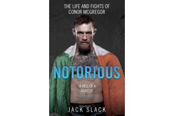 Notorious - The Life and Fights of Conor McGregor - The Life and Fights of Conor McGregor