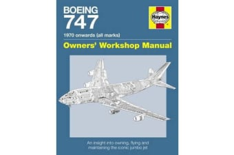 Boeing 747 Manual - An insight into owning, flying and maintaining the iconic jumbo jet