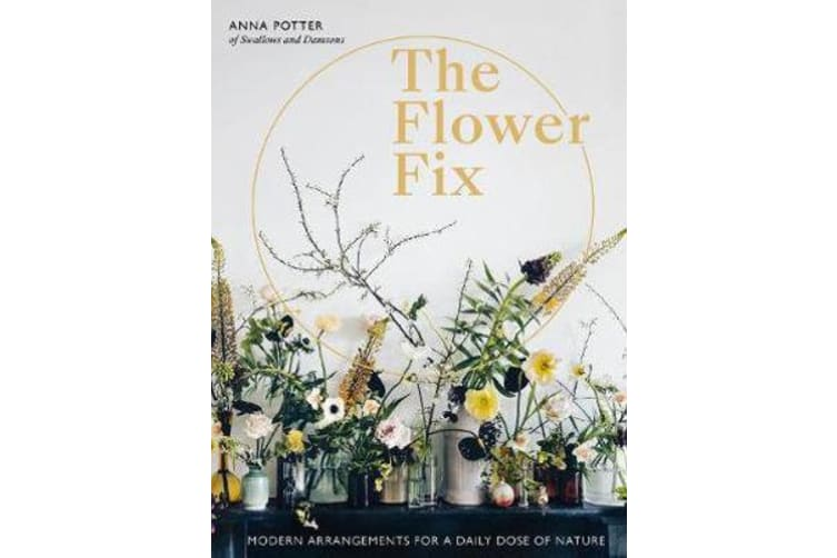 The Flower Fix - Modern arrangements for a daily dose of nature