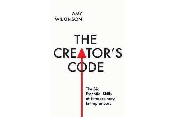 The Creator's Code - The Six Essential Skills of Extraordinary Entrepreneurs