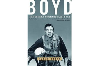 Boyd - The Fighter Pilot Who Changed the Art of War