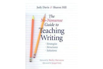 The No-Nonsense Guide to Teaching Writing - Strategies, Structures, and Solutions