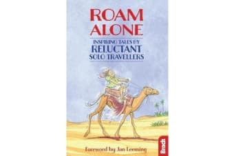 Roam Alone - Inspiring tales by reluctant solo travellers